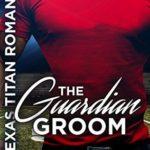 [PDF] [EPUB] The Guardian Groom (Texas Titans Romance) Download