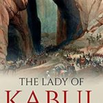 [PDF] [EPUB] The Lady of Kabul: Florentia Sale and the Disastrous Retreat of 1842 Download