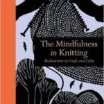 [PDF] [EPUB] The Mindfulness in Knitting: Meditations on Craft and Calm Download