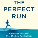 [PDF] [EPUB] The Perfect Run: A Guide to Cultivating a Near-Effortless Running State Download