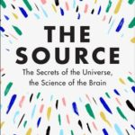 [PDF] [EPUB] The Source: The Secrets of the Universe, the Science of the Brain Download