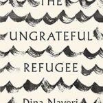 [PDF] [EPUB] The Ungrateful Refugee Download