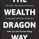 [PDF] [EPUB] The Wealth Dragon Way: The Why, the When and the How to Become Infinitely Wealthy Download