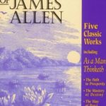 [PDF] The Wisdom of James Allen: Five Books in One: As a Man Thinketh: The Path to Prosperity: The Mastery of Destiny: The Way of Peace: Entering the Kingdom Download