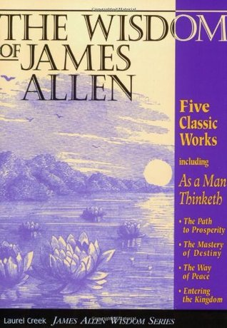 [PDF] The Wisdom of James Allen: Five Books in One: As a Man Thinketh: The Path to Prosperity: The Mastery of Destiny: The Way of Peace: Entering the Kingdom Download by James Allen