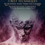 [PDF] [EPUB] Third Eye Awakening: 3 Best Techniques to Activate your Third Eye Chakra: Increase Intuition, Clairvoyance, Psychic Awareness, Inner Peace Download