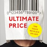 [PDF] [EPUB] Ultimate Price: The Value We Place on Life Download