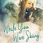 [PDF] [EPUB] While You Were Skiing (An Echo Ridge Romance #1) Download