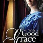 [PDF] [EPUB] With Good Grace (Victorian Vigilantes Book 3) Download