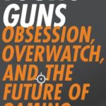 [PDF] [EPUB] Young Guns: Obsession, Overwatch, and the Future of Gaming Download