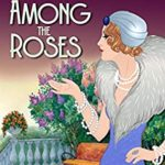 [PDF] [EPUB] A Body Among the Roses: A 1920s Mystery (Mrs. Lillywhite Investigates Book 4) Download