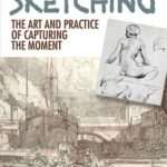 [PDF] [EPUB] About Sketching: The Art and Practice of Capturing the Moment Download