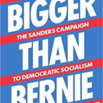 [PDF] [EPUB] Bigger Than Bernie: How We Go from the Sanders Campaign to Democratic Socialism Download
