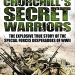 [PDF] [EPUB] Churchill's Secret Warriors: The Explosive True Story of The Special Forces Desperadoes of WWII Download
