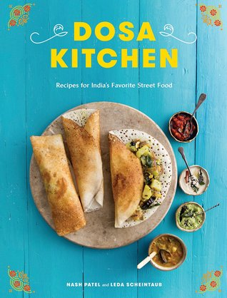 [PDF] [EPUB] Dosa Kitchen: Recipes for India's Favorite Street Food: A Cookbook Download by Nash Patel