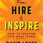 [PDF] [EPUB] From Hire to Inspire: How to Become the Best Boss Download