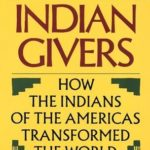 [PDF] [EPUB] Indian Givers: How the Indians of the Americas Transformed the World Download