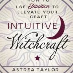 [PDF] [EPUB] Intuitive Witchcraft: How to Use Intuition to Elevate Your Craft Download