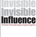 [PDF] [EPUB] Invisible Influence: The Power to Persuade Anyone, Anytime, Anywhere Download