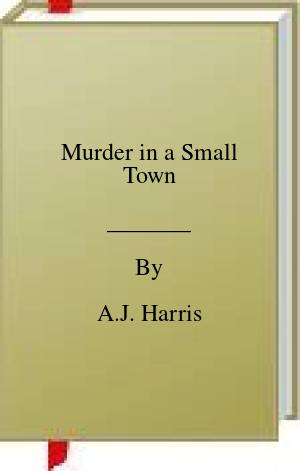 [PDF] [EPUB] Murder in a Small Town Download by A.J. Harris
