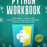 [PDF] [EPUB] Python Workbook: Learn How to Quickly and Effectively Program with Exercises, Projects, and Solutions Download