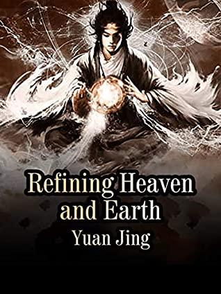 [PDF] [EPUB] Refining Heaven and Earth: Volume 1 Download by Yuan Jing