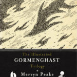 [PDF] [EPUB] The Illustrated Gormenghast Trilogy (Gormenghast, #1-3) Download