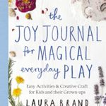 [PDF] [EPUB] The Joy Journal for Magical Everyday Play: Easy Activities and Creative Craft for Kids and their Grown-ups Download
