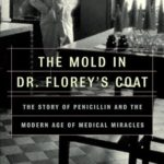 [PDF] [EPUB] The Mold in Dr. Florey's Coat: The Story of the Penicillin Miracle Download