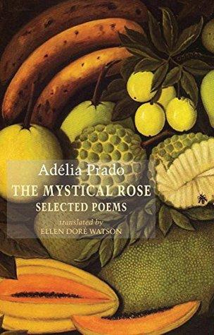 [PDF] [EPUB] The Mystical Rose: Selected Poems Download by Adélia Prado