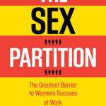 [PDF] [EPUB] The Sex Partition: The Greatest Barrier to Women's Success at Work Download