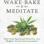 [PDF] [EPUB] Wake, Bake and Meditate: Take Your Spiritual Practice to a Higher Level with Cannabis Download