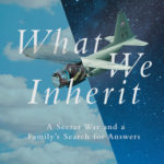 [PDF] [EPUB] What We Inherit: A Secret War and a Family's Search for Answers Download
