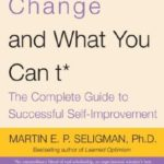 [PDF] [EPUB] What You Can Change and What You Can't: The Complete Guide to Successful Self-Improvement Download