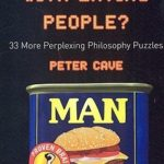 [PDF] [EPUB] What's Wrong With Eating People?: 33 More Perplexing Philosophy Puzzles Download