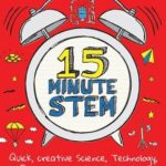 [PDF] [EPUB] 15-Minute Stem: Quick, Creative Science, Technology, Engineering and Mathematics Activities for 5-11-Year-Olds Download