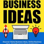 [PDF] [EPUB] 725 Business Ideas: Discover Home Business Ideas, Online Business Ideas, Small Business Ideas And Passive Income Ideas That Can Help You Start A Business And Achieve Financial Freedom Download