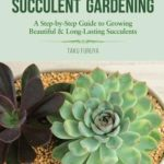 [PDF] [EPUB] A Beginner's Guide to Succulent Gardening: A Step-By-Step Guide to Growing Beautiful and Long-Lasting Succulents Download