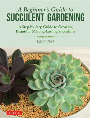 [PDF] [EPUB] A Beginner's Guide to Succulent Gardening: A Step-By-Step Guide to Growing Beautiful and Long-Lasting Succulents Download by Taku Furuya