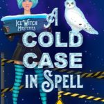 [PDF] [EPUB] A Cold Case In Spell (Ice Witch Mysteries Book 1) Download