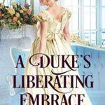 [PDF] [EPUB] A Duke's Liberating Embrace Download