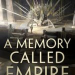 [PDF] [EPUB] A Memory Called Empire (Teixcalaan, #1) Download