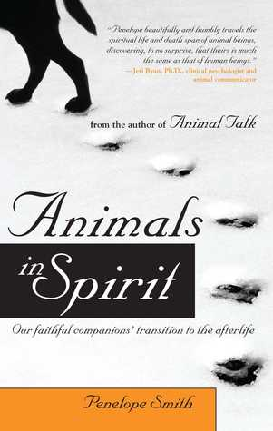 [PDF] [EPUB] Animals in Spirit: Our faithful companions' transition to the afterlife Download by Penelope Smith