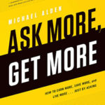 [PDF] [EPUB] Ask More, Get More: How to Earn More, Save More, and Live More… Just by Asking Download