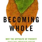 [PDF] [EPUB] Becoming Whole: Why the Opposite of Poverty Isn't the American Dream Download