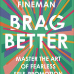 [PDF] [EPUB] Brag Better: Master the Art of Fearless Self-Promotion Download