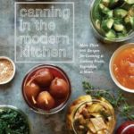 [PDF] [EPUB] Canning in the Modern Kitchen: More than 100 Recipes for Canning and Cooking Fruits, Vegetables, and Meats Download