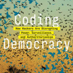 [PDF] [EPUB] Coding Democracy: How a Growing Hacking Movement Is Disrupting Concentrations of Power, Mass Surveillance, and Authoritarianism Download