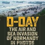 [PDF] [EPUB] D-Day: The Air and Sea Invasion of Normandy in Photos Download
