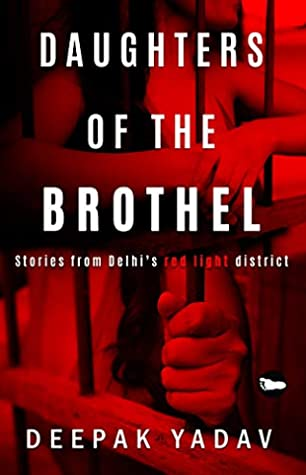 [PDF] [EPUB] Daughters Of The Brothel: Stories from Delhi's Red-light District Download by Deepak Yadav